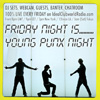 The Young Punx FM Podcast – Episode 40 – FRIDAY NIGHT IS YOUNG PUNX NIGHT (with Guest DJ Birdee)