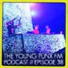 The Young Punx FM Podcast – Episode 38 – ElectroFunkinDiscoBreakin