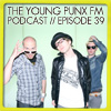 The Young Punx FM Podcast – Episode 39 – Tasty Like A Tiger